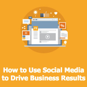 How to Use Social Media to Drive Business Results