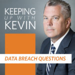 Keeping Up with Kevin: Data Breach Questions