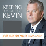 Does Bank Size Affect Compliance? (+ Kevin Records a Podcast!)