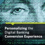 Personalizing the Digital Banking Conversion Experience: A Panel Discussion