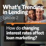 What's Trending in Lending, Episode 2: Interest Rates